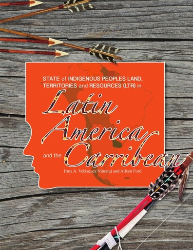 State of Indigenous Peoples Land, Territories and Resources in Latin America & the Carribean